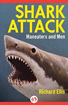 Shark Attack: Maneaters and Men (Kindle Single) by [Ellis, Richard]