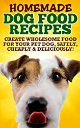 Homemade Healthy Dog Food Food Recipes (Because Your Dog Deserves The Best All Natural Dog Food and Health Dog Recipes!) (English Edition)