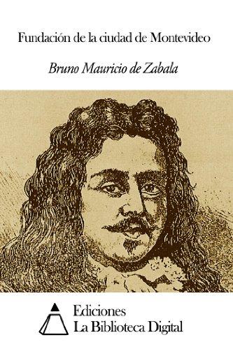 Fundación de la ciudad de Montevideo por Bruno Mauricio de Zabala