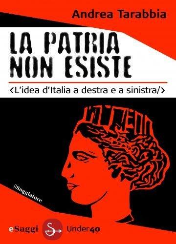 La Patria non esiste (Italian Edition) eBook: Andrea Tarabbia ...