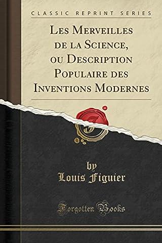 Les Merveilles de la Science, Ou Description Populaire Des Inventions Modernes (Classic Reprint)