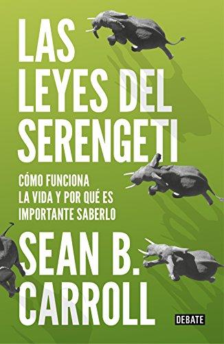 Las leyes del Serengeti: Cómo funciona la vida y por qué es importante saberlo (Ciencia) por Sean B. Carroll