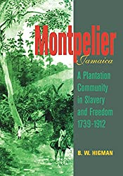 Montpelier, Jamaica: A Plantation Community in Slavery and Freedom 1739-1912