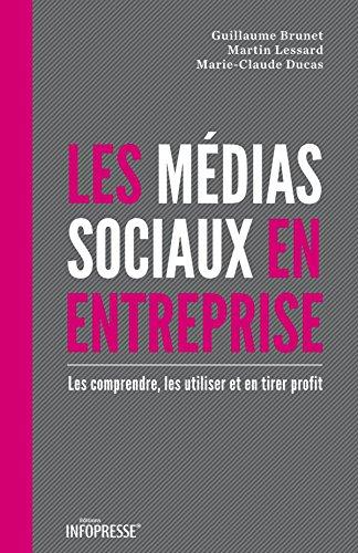 Les médias sociaux en entreprise: Les comprendre, les utiliser et en tirer profit par Guillaume Brunet