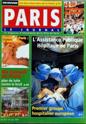PARIS [No 93] du 15/03/1999 - DECOUVRIR LES LACS-RESERVOIRS DE LA SEINE - LE 23E MARATHON DE PARIS - PARENTS A PARIS LA NAISSANCE - AU CONSEIL DE PARIS PLAN DE LUTTE CONTRE LE BRUIT - L'ASSISTANCE PUBLIQUE HOPITAUX DE PARIS - PREMIER GROUPE HOSPITALIER EUROPEEN par Collectif