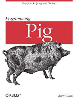 Programming Pig by [Gates, Alan]