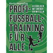 Profi-Fußballtraining für Alle: Ausbilden mit einfachen Mitteln
