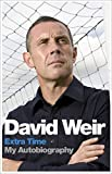 David Weir: Extra Time: My Autobiography by Weir, David (2011) Gebundene Ausgabe