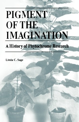 Pigment of the Imagination: A History of Phytochrome Research by Linda C. Sage (1992-04-07)