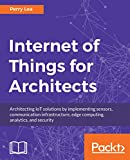 #7: Internet of Things for Architects: Architecting IoT solutions by implementing sensors, communication infrastructure, edge computing, analytics, and security
