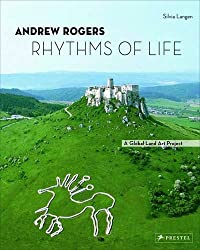 Andrew Rogers: Rhythms of Life : a Global Land Art Project