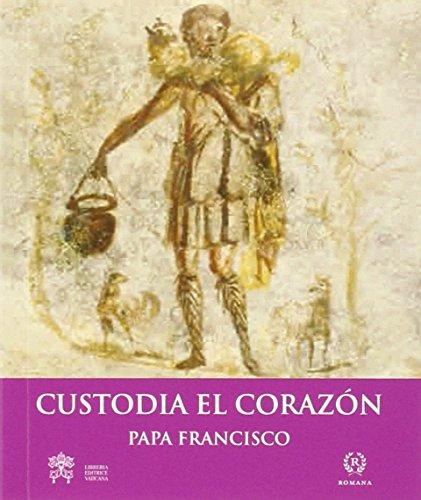CUSTODIA EL CORAZON por PAPA FRANCISCO