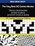 The Very Best DC Comics Movies Trivia Crossword Word Search Activity Puzzle Book: DC Comics Universe Edition