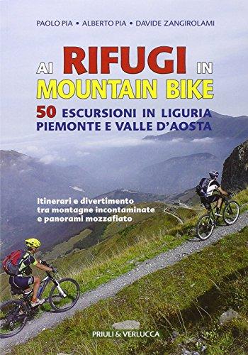 Ai rifugi in mountain bike. 50 escursioni in Liguria, Piemonte e Valle d'Aosta por Alberto Pia