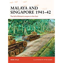 Malaya and Singapore 1941-42: The Fall of Britain's Empire in the East (Campaign, Band 300)