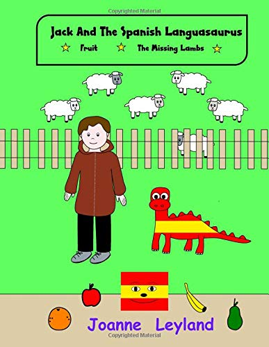 Jack And The Spanish Languasaurus - Book 1: Two lovely stories in English teaching Spanish to young children: Fruit / The Missing Lambs (Young Cool Kids Learn Spanish) por Joanne Leyland