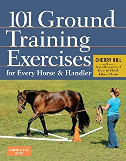 101 Ground Training Exercises for Every Horse & Handler (Read & Ride) (English Edition) par [Hill, Cherry]
