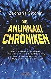 Die Anunnaki-Chroniken: Alles über die ersten Astronauten eines anderen Planeten, die zur Erde kamen, ihre Erschaffung des Menschen und Errichtung unserer modernen Zivilisation - Zecharia Sitchin