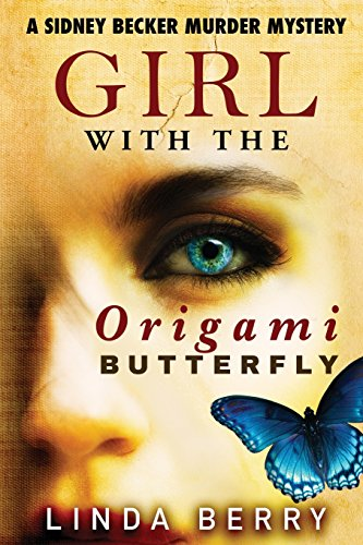 Girl with the Origami Butterfly: A Sidney Becker Murder Mystery (Butterfly Berry)