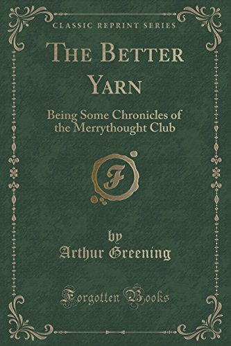 the-better-yarn-being-some-chronicles-of-the-merrythought-club-classic-reprint