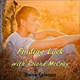 Finding Luck with Roland McCray: The Adventures of Roland McCray, Book 2