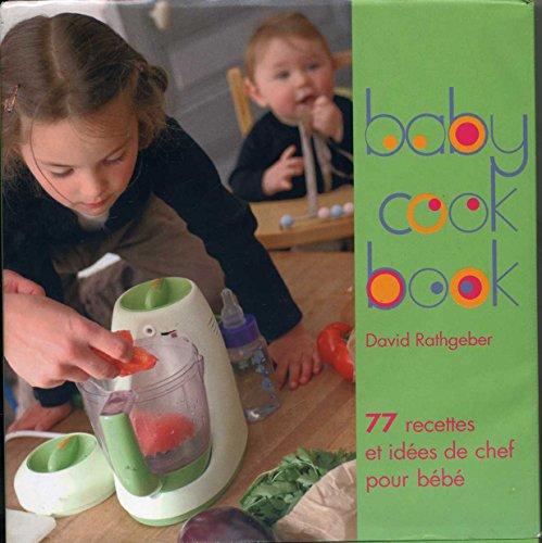 Baby Cook Book - 77 Recettes Et Ides De Chef Pour Bb