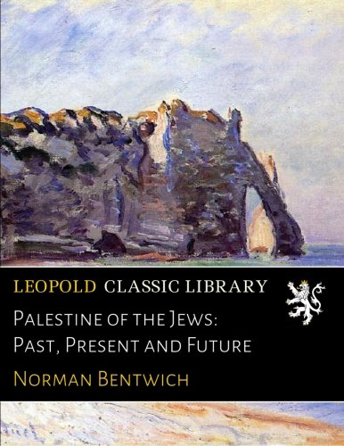 Palestine of the Jews: Past, Present and Future por Norman Bentwich