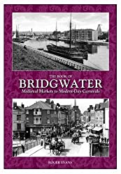 The Book of Bridgwater: Medieval Markets to Modern Day Carnivals