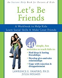 Let's Be Friends: A Workbook to Help Kids Learn Social Skills & Make Great Friends: A Workbook to Help Kids Learn Social Skills and Make Great Friends