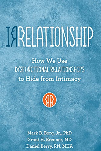 IRRELATIONSHIP: How we use Dysfunctional Relationships to Hide from Intimacy (English Edition)