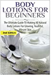 Body Lotions For Beginners: The Ultimate Guide to Making All Natural Body Lotions for Glowing, Youthful, Vibrant Skin by Lindsey Pylarinos (2015-03-16)