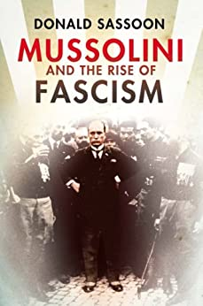 Mussolini and the Rise of Fascism (Text Only Edition) by [Sassoon, Donald]