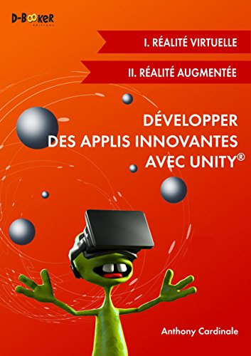 Dvelopper des applis innovantes avec Unity (I. Ralit virtuelle + II. Ralit augmente)