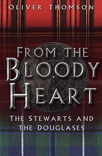 From the Bloody Heart The Stewarts and the Douglases