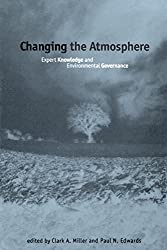 Changing the Atmosphere: Expert Knowledge and Environmental Governance (Politics, Science & the Environment (Paperback))