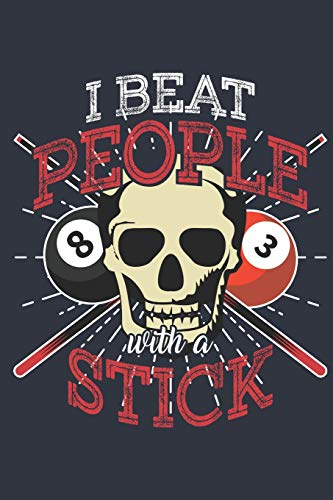 I beat People with a Stick: Journal for people that love playing billiards, snooker or pool