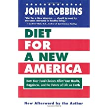 Diet for a New America: How Your Choices Affect Your Health, Happiness & the Future of Life on Earth by John Robbins (1998-05-29)