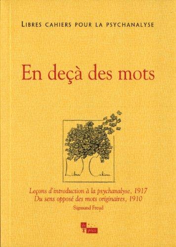 Libres cahiers pour la psychanalyse N°27. En deçà des mots : Leçons d'introduction à la psychanalyse, 1917, Du sens opposé des mots originaires, 1910, Sigmund Freud