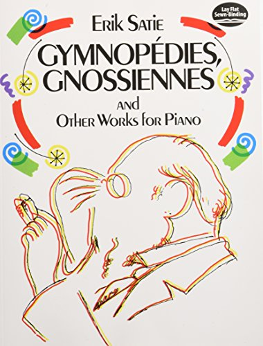 Gymnopedies, Gnossiennes and Other Works for Piano (Dover Music for Piano)