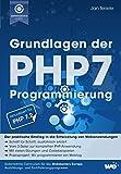 Grundlagen der PHP7-Programmierung: Der praktische Einstieg in die Entwicklung von Webanwendungen