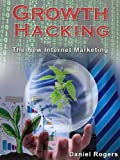 Growth Hacking: The New Internet Marketing (How To Build Virality Into Your Business) (The Ultimate eBook Series To Get Massive Internet Marketing Success 3) (English Edition)