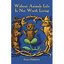 Without Animals Life Is Not Worth Living