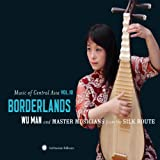 Music of Central Asia Vol. 10: Borderlands: Wu Man and Master Musicians from the Silk Route
