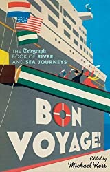 Bon Voyage: The Telegraph Book of River and Sea Journeys