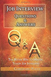Job Interview Questions & Answers: The BETTER WAY to master tough Job Interviews