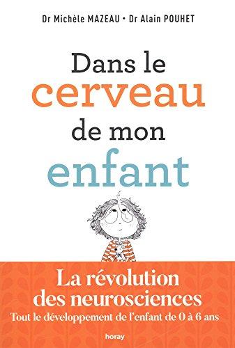 Dans le cerveau de mon enfant : la révolution des neurosciences - Tout le développement de l'enfant de 0 à 6 ans par Michèle Mazeau;Alain Pouhet