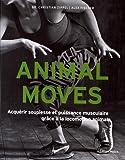 Animal moves : Acquérir souplesse et puissance musculaire grâce à la locomotion animale...