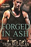 Forged in Ash (Red-Hot SEALs Book 2) by Trish McCallan