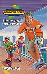 The Wheels That Vanished (Scooter Spies) by Michael Dahl (2000-12-01)