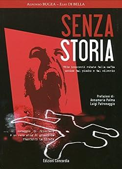 SENZA STORIA: vittime innocenti rubate dalla mafia, uccise dal piombo e dal silenzio (Italian Edition) by [Bugea, Alfonso, Di Bella, Elio]